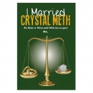 I Married Crystal Meth : for better or worse until Meth tear us apart