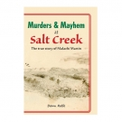 Murders and Mayhem at Salt Creek: The True Secrets