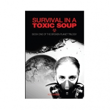 Survival in a Toxic Soup - Book of the  Broken Planet Trilogy